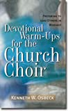 Devotional Warm-Ups: Preparing to Lead Others in Worship (0825434238) by Osbeck, Kenneth W.