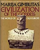 The Civilization of the Goddess: The World of Old Europe (0062503685) by Marija Alseikaite Gimbutas