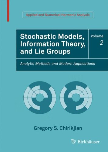 Stochastic Models, Information Theory, and Lie Groups, Volume 2: Analytic Methods and Modern Applications (Applied and Numerical Harmonic Analysis)