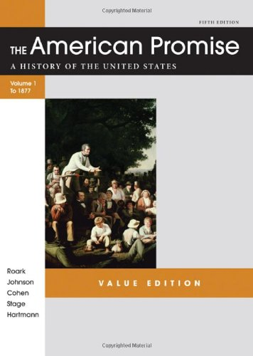 The American Promise Value Edition, Volume I: To 1877: A History Of The United States