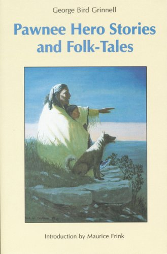 Pawnee Hero Stories and Folk-Tales: with Notes on The Origin, Customs and Characters of the Pawnee People (Bison Book)