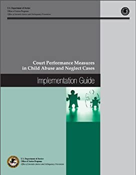 court performance measures in child abuse and neglect cases: implementation guide - office of juvenile justice and delinquency prevention. united states. dept. of justice and office of justice programs
