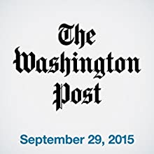 Top Stories Daily from The Washington Post, September 29, 2015  by  The Washington Post Narrated by  The Washington Post
