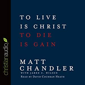 To Live is Christ, To Die is Gain Audiobook