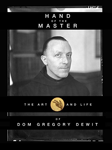Hand of the Master: The Art and Life of Dom Gregory De Wit