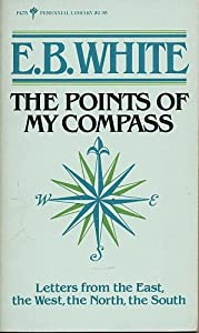 The Points of My Compass: Letters from the East, the West, the North, the South E.B. White