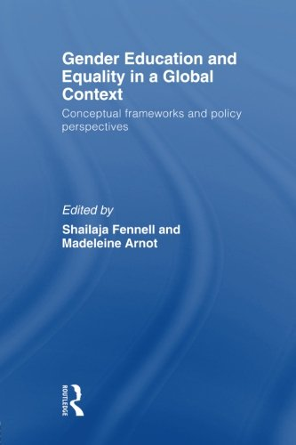 Gender Education and Equality in a Global Context: Conceptual Frameworks and Policy Perspectives