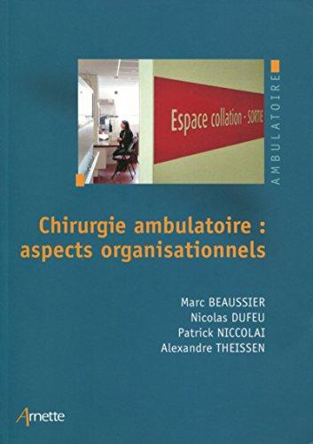 Chirurgie ambulatoire : aspects organisationnels / Marc Beaussier, Nicolas Dufeu, Patrick Niccolai... [et al.].- Montrouge : Arnette : Editions John Libbey Eurotext , DL 2016, cop. 2016