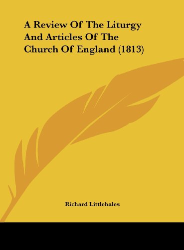 A Review Of The Liturgy And Articles Of The Church Of England (1813)
