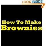 How To Make Brownies: Chocolate Brownie Recipe! Easy Simple And Straight To The Point Brownies Recipe!