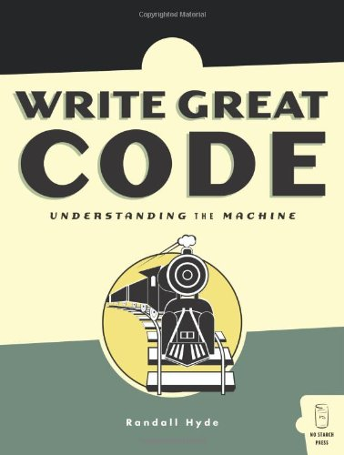 Write Great Code: Volume 1: Understanding the Machine