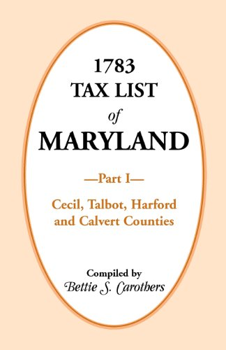 1783 Tax List of Maryland, Part I: Cecil, Talbot, Harford and Calvert Counties