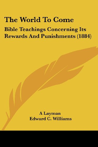 The World to Come: Bible Teachings Concerning Its Rewards and Punishments (1884)