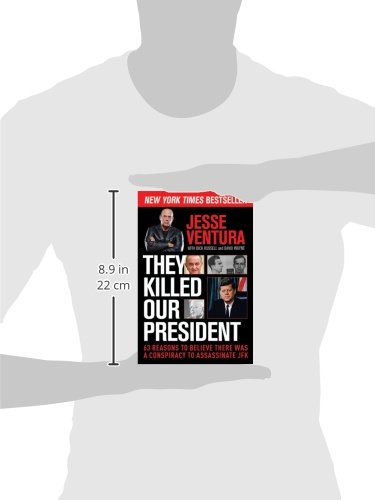 They Killed Our President: 63 Reasons to Believe There Was a Conspiracy to Assa