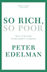 So Rich, So Poor: Why It's So Hard to End Poverty in America