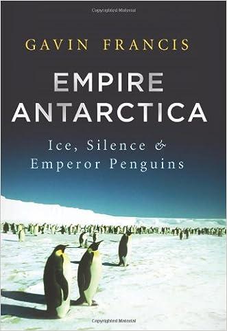Empire Antarctica: Ice, Silence, and Emperor Penguins