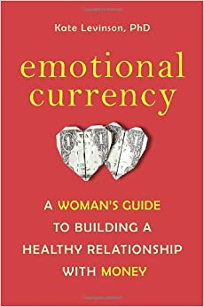 Emotional Currency: A Woman's Guide to Building a Healthy Relationship