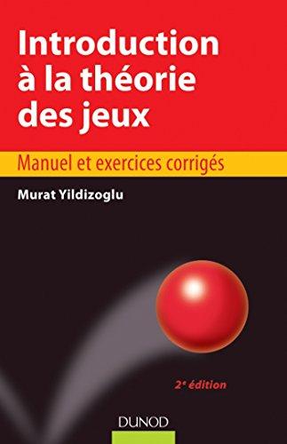 Introduction à la théorie des jeux - 2e édition : Manuel et exercices corrigés (Éco Sup)