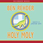 Holy Moly (       UNABRIDGED) by Ben Rehder Narrated by Jonathan Davis