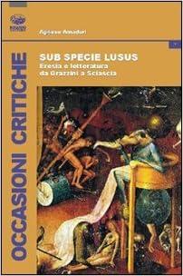 Sub specie ludus. Eresia e letteratura da Grazzini a Sciascia: Agnese