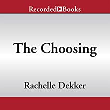 The Choosing (       UNABRIDGED) by Rachelle Dekker Narrated by Morgan Hallett