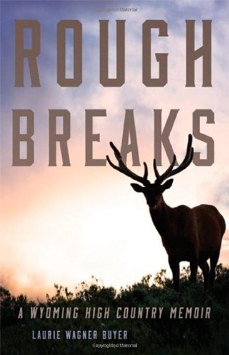 Rough Breaks: A Wyoming High Country Memoir: Laurie Wagner Buyer: 9780806143750: Amazon.com: Books