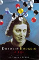 Dorothy Hodgkin: A Life: Written by Georgina Ferry, 1998 Edition, (First Edition) Publisher: Granta Books [Hardcover]