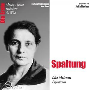 Spaltung: Lise Meitner (Mutige Frauen verändern die Welt) Hörbuch