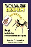 With All Due Respect: Keys for Building Effective School Discipline ,by Morrish, Ron ( 2000 ) Paperback