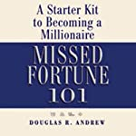 Missed Fortune 101: A Starter Kit to Becoming a Millionaire | Douglas R. Andrew