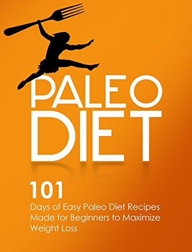 Paleo Diet: 101 Days of Easy Paleo Diet Recipes Made for Beginners to Maximize Weight Loss by J.J. Lewis
