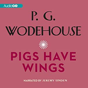 Pigs Have Wings | [P. G. Wodehouse]