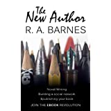 The New Author: A beginner's self-help guide to novel writing, publishing as an independent ebook author and promoting your brand using social networks ~ R. A. Barnes
