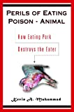 img - for Perils of Eating Poison-Animal: How Eating Pork Destroys the Eater book / textbook / text book