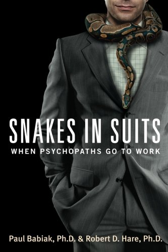 Snakes in Suits: When Psychopaths Go to Work (Robert D Hare compare prices)