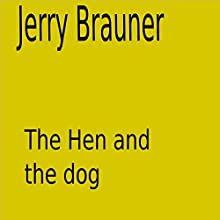 The Hen and the Dog Audiobook by Jerry Brauner Narrated by Jerry Brauner