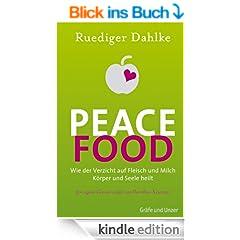 Peace Food: Wie der Verzicht auf Fleisch K�rper und Seele heilt (Autorenverlag)
