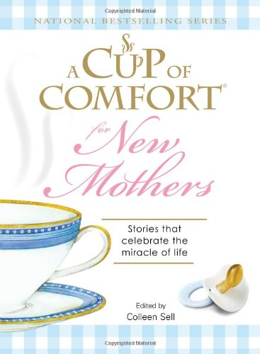 A Cup Of Comfort For New Mothers: Stories That Celebrate The Miracle Of Life front-1028387