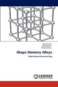Shape Memory Alloys: Fabrication and processing by LAP LAMBERT Academic Publishing