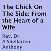 The Chick on the Side: From the Heart of a Wife | [Rev. Dr. A'Shellarien Anthony]