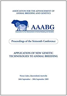 Application Of New Genetic Technologies To Animal Breeding: Proceedings Of The 16th Biennial Conference Of The Association For The Advancement Of Animal ... And Genetics (AAABG) 25-28 September 2005