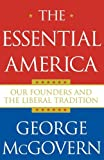 The Essential America: Our Founders and the Liberal Tradition (0743269527) by McGovern, George