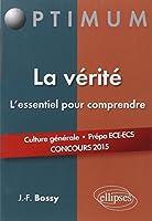 La Vérité, l'Essentiel pour Comprendre. Culture Générale Prépa ECE-ECS Concours 2015