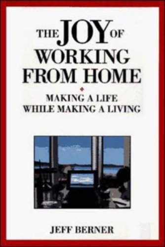 Joy Of Working From Home: Making a Life While Making a Living