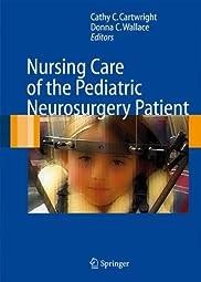 Nursing Care of the Pediatric Neurosurgery PatientCathy C Cartwright