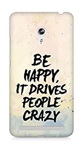 AMEZ be happy it drives people crazy Back Cover For Asus Zenfone 6