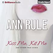 Kiss Me, Kill Me and Other True Cases: Ann Rule's Crime Files, Volume 9 | [Ann Rule]