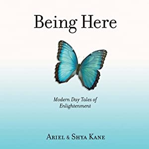 Being Here: Modern Day Tales of Enlightenment | [Ariel and Shya Kane]