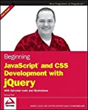 img - for Beginning JavaScript and CSS Development with jQuery   [BEGINNING JAVASCRIPT & CSS DEV] [Paperback] book / textbook / text book