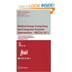 Medical Image Computing and Computer-Assisted Intervention - MICCAI 2011: 14th International Conference, Toronto, Canada, September 18-22, 2011 ...